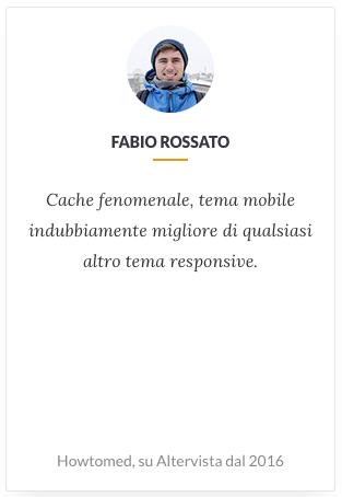 Testimonianza di Fabio Rossato: Cache fenomenale, tema mobile indubbiamente migliore di qualsiasi altro tema responsive